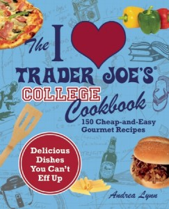 Andrea Lynn - The I Love Trader Joe's College Cookbook